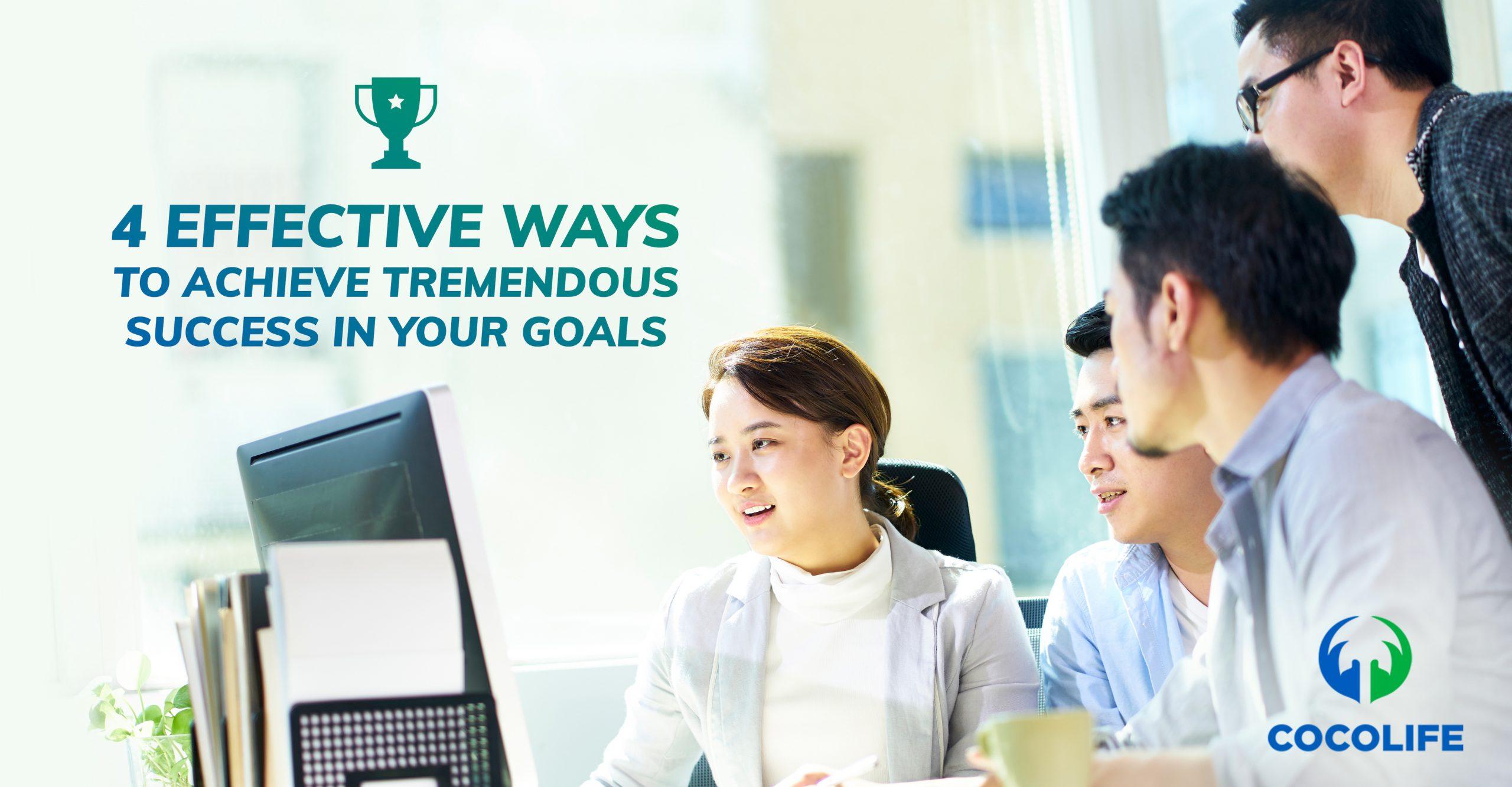 4 effective ways to achieve tremendous success in your goals